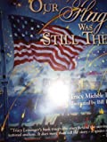 Our Flag Was Still There : The Story of the Star Spangled Banner