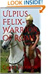 Ulpius Felix- Warrior of Rome (The Sw...