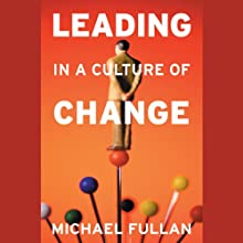 Leading in a Culture of Change (       UNABRIDGED) by Michael Fullan Narrated by Brad Smith