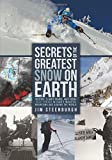 Secrets of the Greatest Snow on Earth: Weather, Climate Change, and Finding Deep Powder in Utah's Wasatch Mountains and around the World