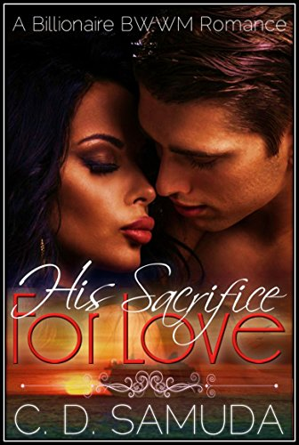 His Sacrifice For Love: A BWWM Billionaire Baby  Romance (Love's Abandon Book 1)