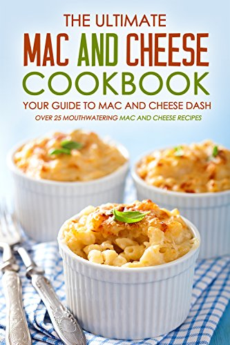 the-ultimate-mac-and-cheese-cookbook-your-guide-to-mac-and-cheese-dash-over-25-mouthwatering-mac-and