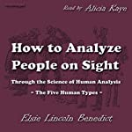 How to Analyze People on Sight: Through the Science of Human Analysis | Elsie Lincoln Benedict