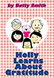 Holly Learns About Gratitude: Join Holly As She Learn Her Life Lesson About Gratitude (Holly's Christmas Adventures Book 3)