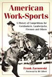 img - for American Work-Sports: A History of Competitions for Cornhuskers, Lumberjacks, Firemen and Others book / textbook / text book
