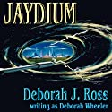 Jaydium Audiobook by Deborah J. Ross Narrated by Molly Elston