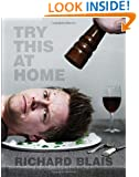 Try This at Home: Recipes from My Head to Your Plate