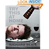 Try This at Home: Recipes from My Head to Your Plate by Richard Blais and Tom Colicchio  (Feb 26, 2013)
