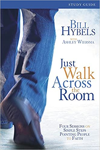 Just Walk Across the Room Participant's Guide: Four Sessions on Simple Steps Pointing People to Faith (Zondervangroupware) written by Bill Hybels