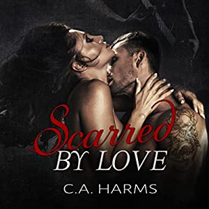 Scarred By Love: Scarred By Love, Book 1 | [C.A. Harms]