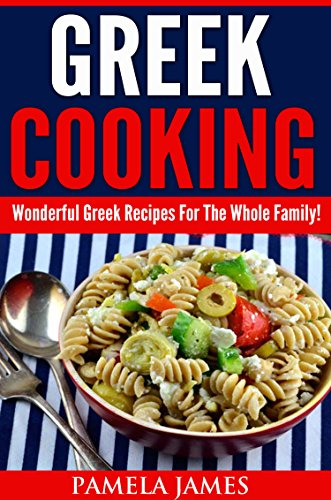 Greek Cooking:: Wonderful Greek Recipes For The Whole Family! by Pamela James