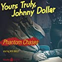 Johnny Dollar: Phantom Chases  by Johnny Dollar Narrated by Bob Bailey