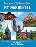 : My Marquette: Explore the Queen City of the North-Its History, People, and Places With Native Son