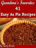 Grandmas Favorites - 41 Easy As Pie Recipes