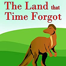 The Land That Time Forgot (       UNABRIDGED) by Edgar Rice Burroughs Narrated by Felbrigg Napoleon Herriot