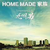 Tomorrow featuring 九州男-HOME MADE 家族