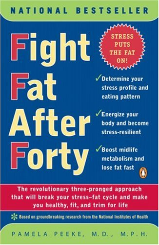 Fight Fat After Forty: The Revolutionary Three-Pronged Approach That Will Break Your Stress-Fat Cycle and Make You Healthy, Fit, and Trim for Life, Pamela Peeke