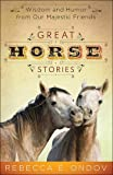 Great Horse Stories: Wisdom and Humor from Our Majestic Friends