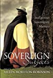 Sovereign Subjects: Indigenous Sovereignty Matters (Cultural Studies Series)