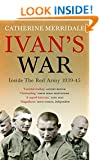 Ivan's War: The Red Army at War 1939-45: Inside The Red Army, 1939-45