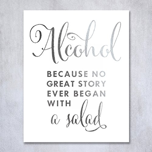 Alcohol Because No Great Story Ever Began With A Salad Silver Foil Print Wedding Reception Signage Bar Cart Sign Beer Drinks Party 5 inches x 7 inches