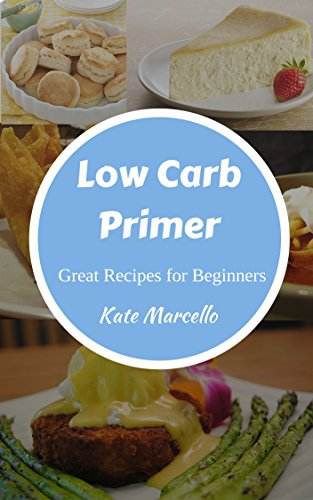 Low Carb Primer: Great Recipes for Beginners (Love Low Carb Book 1) by Kate Marcello