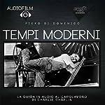 Tempi Moderni [Modern Times]: Audiofilm. La guida (non ufficiale) in audio al capolavoro di Charlie Chaplin [Audiomovie: The Audio Guide (Unofficial) to the Masterpiece by Charlie Chaplin] | Piero Di Domenico