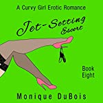 Jet-Setting Escort: A Curvy Girl Erotic Romance (Book 8) | Monique DuBois
