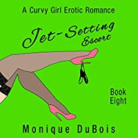 Jet-Setting Escort: A Curvy Girl Erotic Romance (Book 8) (       UNABRIDGED) by Monique DuBois Narrated by Sabrina V.