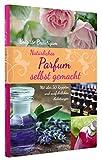 Image de Natürliches Parfum selbst gemacht - Mit über 50 Rezepten und ausführlichen Anleitu
