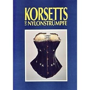 Korsetts und Nylonstrümpfe: Frauenunterwäsche als Spiegel von Mode und Gesellschaft