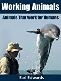 Working Animals: Animals That Work for Humans