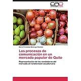 Los Procesos de Comunicaci N En Un Mercado Popular de Quito: Representación de las vendedoras del mercado en la...