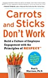 Carrots and Sticks Dont Work: Build a Culture of Employee Engagement with the Principles of RESPECT
