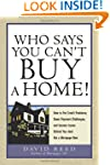 Who Says you Can't Buy a Home! How to...