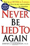 Never Be Lied To Again - How To Get The Truth In 5 Minutes Or Less In Any Conversation Or Situation (0312204280) by David J. Lieberman
