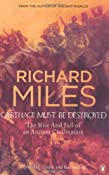 Carthage Must Be Destroyed: The Rise and Fall of an Ancient Civilization: Amazon.co.uk: Richard Miles: Books
