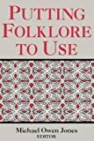 Putting Folklore To Use (Publication of the American Folklore Society. New)
