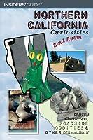 Northern California Curiosities: Quirky Characters, Roadside Oddities & Other Offbeat Stuff (Curiosities Series)