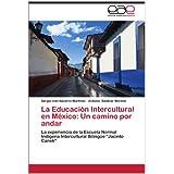 La Educaci N Intercultural En M Xico: Un Camino Por Andar: La experiencia de la Escuela Normal Indígena Intercultural...