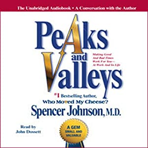 Peaks and Valleys: Making Good and Bad Times Work for You - at Work and in Life | [Spencer Johnson]