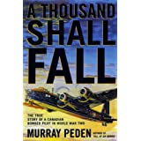 Thousand Shall Fall: The True Story of a Canadian Bomber Pilot in World War IIby M Peden