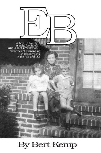 EB : Un garçon... une famille... un voisinage... et une civilisation perdue. Memories of Growing Up in Brooklyn Ny dans le ' années 40 et ' 50 s