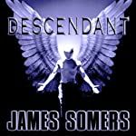 Descendant: Descendants Saga, Book 2 (       UNABRIDGED) by James Somers Narrated by Duncan White
