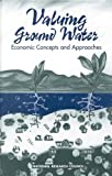 img - for Valuing Ground Water:: Economic Concepts and Approaches book / textbook / text book
