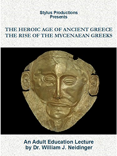 The Heroic Age of Ancient Greece: The Rise of the Mycenaean Greeks