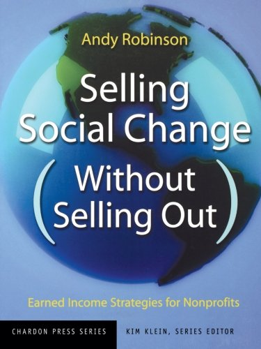 Selling Social Change (Without Selling Out): Earned Income Strategies for Nonprofits PDF