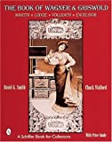 The Book of Griswold & Wagner: Favorite Pique, Sidney Hollow Ware, Wapak: With Revised Price Guide (Schiffer Book for Collectors) (0764309269) by Smith, David G.