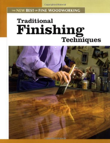 Traditional Finishing Techniques (New Best of Fine Woodworking)