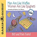 Men Are Like Waffles Women Are Like Spaghetti: Understanding and Delighting in Your Differences (       UNABRIDGED) by Bill Farrel, Pam Farrel Narrated by Bill Farrel, Pam Farrel